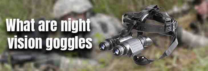 What Are Night Vision Goggles